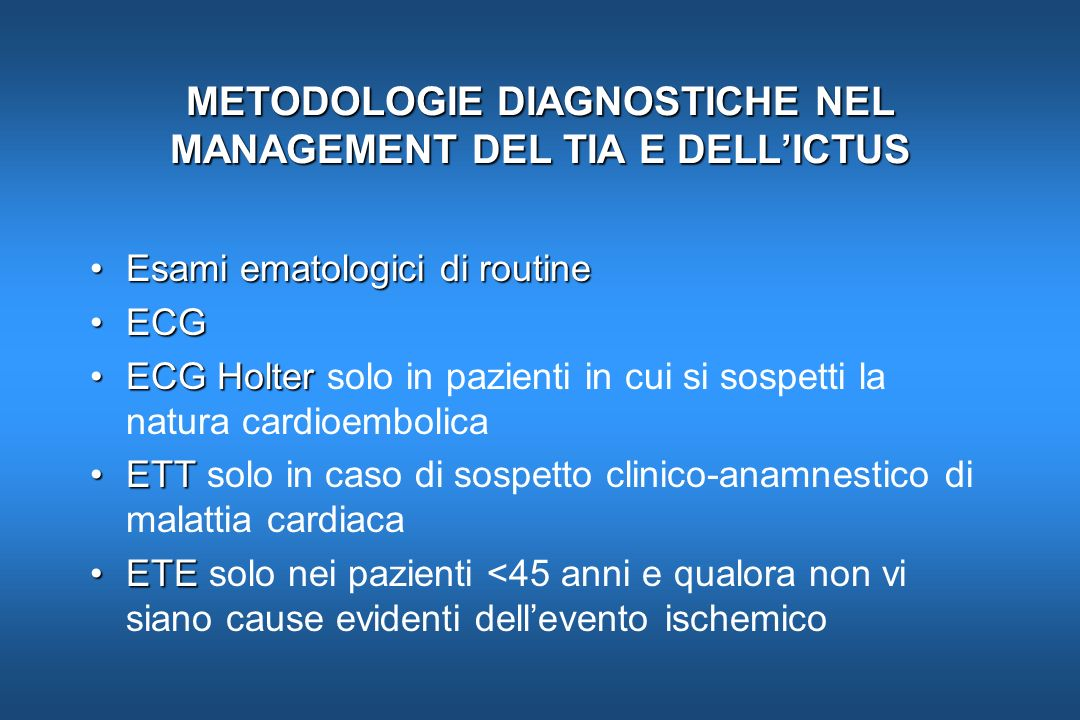 METODOLOGIE DIAGNOSTICHE NEL MANAGEMENT DEL TIA E DELLICTUS Esami ematologici di routineEsami ematologici di routine ECGECG ECG HolterECG Holter solo
