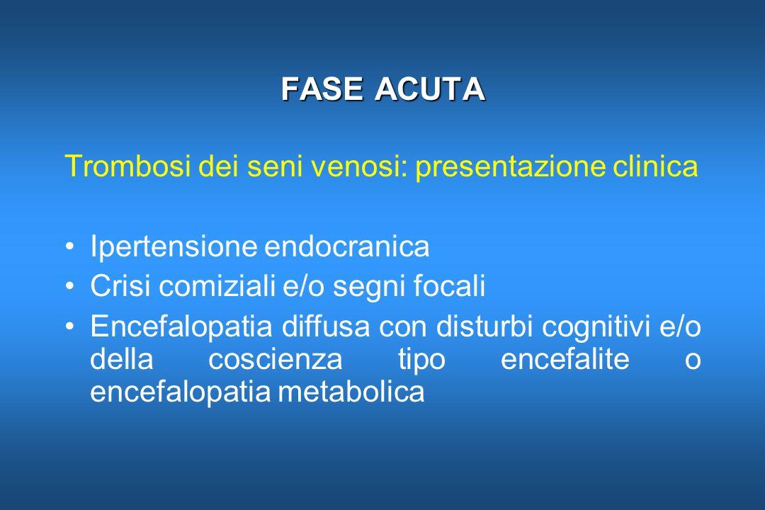 FASE ACUTA Trombosi dei seni venosi: presentazione clinica Ipertensione endocranica Crisi comiziali e/o segni focali Encefalopatia diffusa con disturb