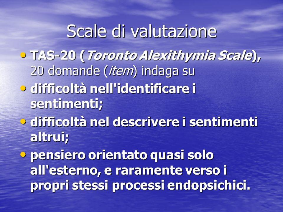 Scale di valutazione TAS-20 (Toronto Alexithymia Scale), 20 domande (item) indaga su TAS-20 (Toronto Alexithymia Scale), 20 domande (item) indaga su d