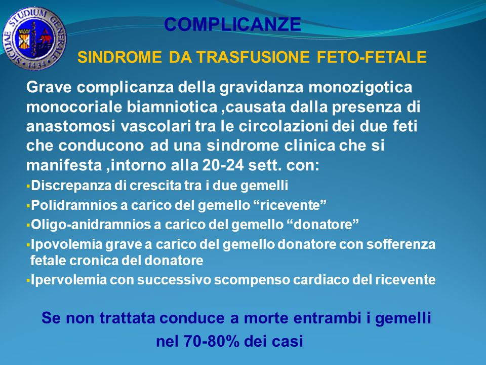 SINDROME DA TRASFUSIONE FETO-FETALE Grave complicanza della gravidanza monozigotica monocoriale biamniotica,causata dalla presenza di anastomosi vasco