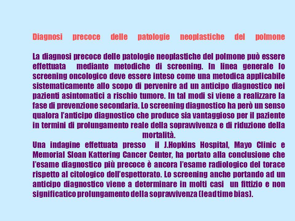 Diagnosi precoce delle patologie neoplastiche del polmone La diagnosi precoce delle patologie neoplastiche del polmone può essere effettuata mediante