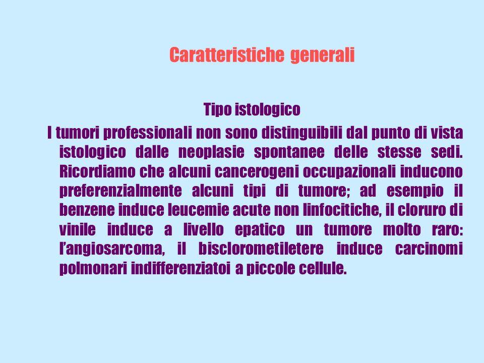Caratteristiche generali Tipo istologico I tumori professionali non sono distinguibili dal punto di vista istologico dalle neoplasie spontanee delle s