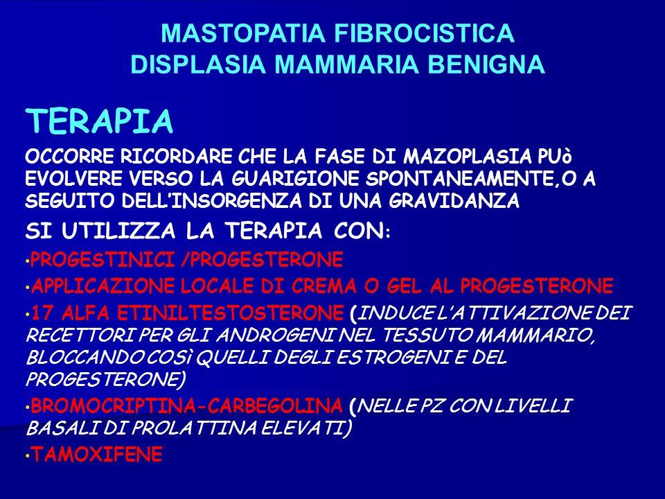 MASTOPATIA FIBROCISTICA DISPLASIA MAMMARIA BENIGNA TERAPIA OCCORRE RICORDARE CHE LA FASE DI MAZOPLASIA PUò EVOLVERE VERSO LA GUARIGIONE SPONTANEAMENTE