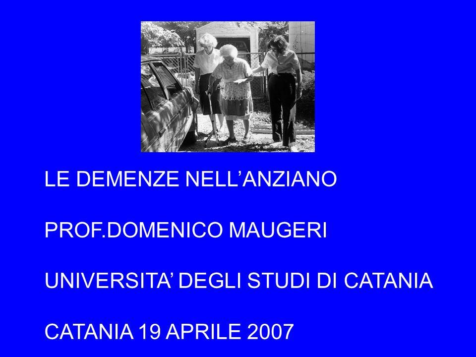 LE DEMENZE NELLANZIANO PROF.DOMENICO MAUGERI UNIVERSITA DEGLI STUDI DI CATANIA CATANIA 19 APRILE 2007