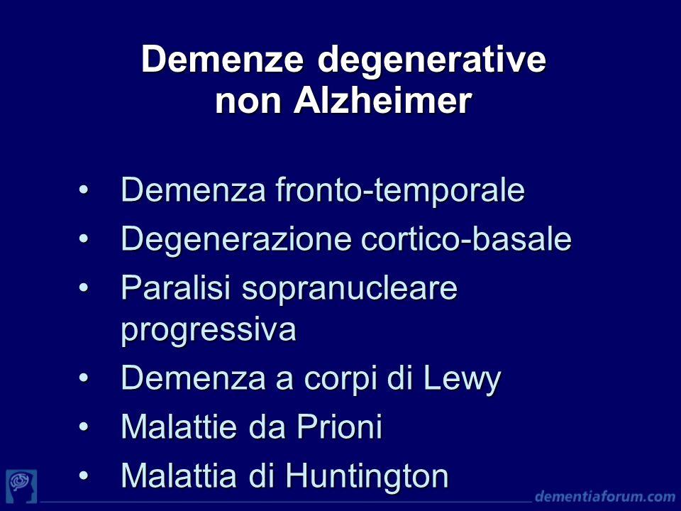 Demenze degenerative non Alzheimer Demenza fronto-temporaleDemenza fronto-temporale Degenerazione cortico-basaleDegenerazione cortico-basale Paralisi