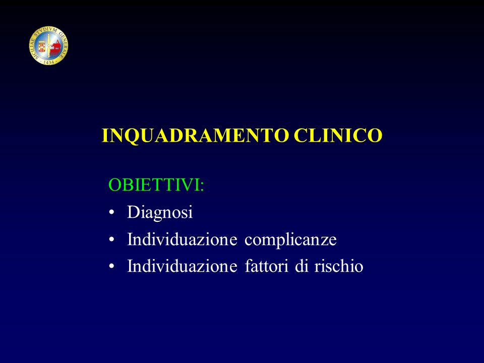 INQUADRAMENTO CLINICO OBIETTIVI: Diagnosi Individuazione complicanze Individuazione fattori di rischio