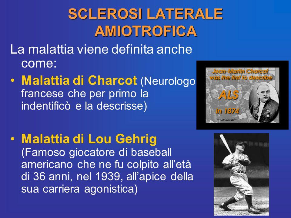 SCLEROSI LATERALE AMIOTROFICA La malattia viene definita anche come: Malattia di Charcot (Neurologo francese che per primo la indentificò e la descris