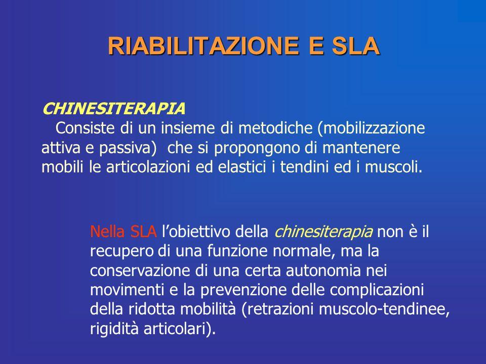 RIABILITAZIONE E SLA CHINESITERAPIA Consiste di un insieme di metodiche (mobilizzazione attiva e passiva) che si propongono di mantenere mobili le art