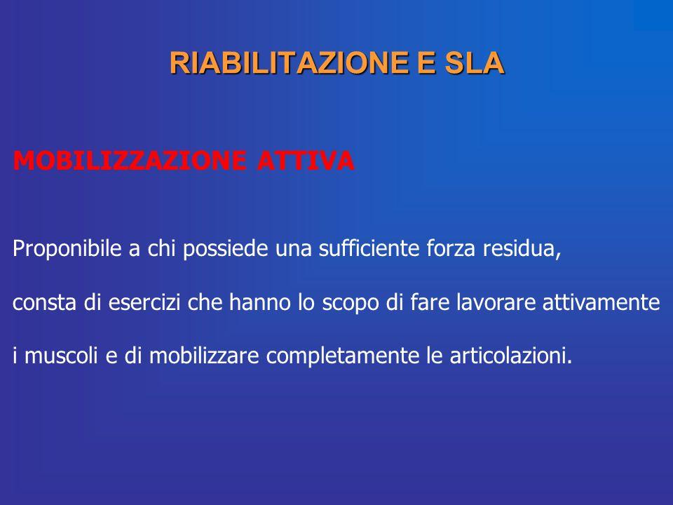 RIABILITAZIONE E SLA MOBILIZZAZIONE ATTIVA Proponibile a chi possiede una sufficiente forza residua, consta di esercizi che hanno lo scopo di fare lav