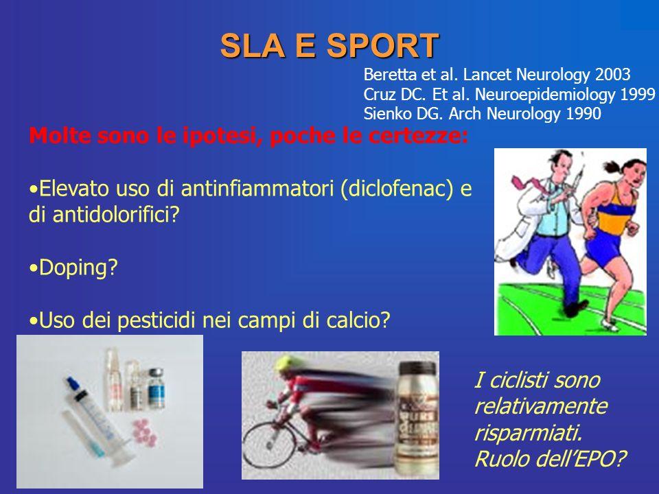 SLA E SPORT Molte sono le ipotesi, poche le certezze: Elevato uso di antinfiammatori (diclofenac) e di antidolorifici? Doping? Uso dei pesticidi nei c