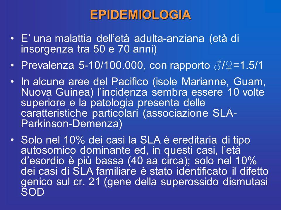 EPIDEMIOLOGIA E una malattia delletà adulta-anziana (età di insorgenza tra 50 e 70 anni) Prevalenza 5-10/100.000, con rapporto /=1.5/1 In alcune aree