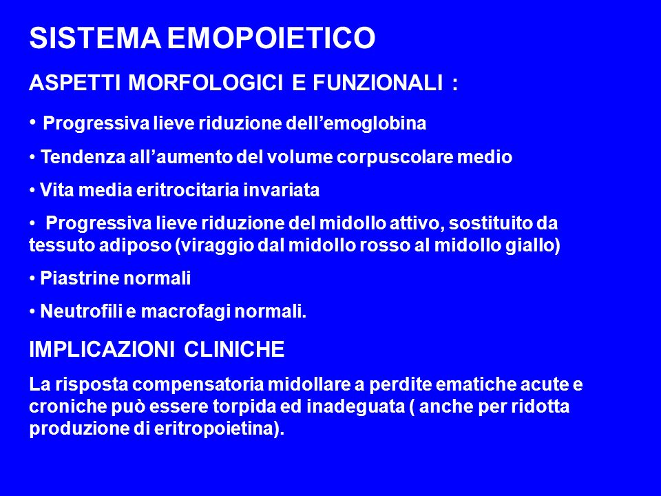 SISTEMA EMOPOIETICO ASPETTI MORFOLOGICI E FUNZIONALI : Progressiva lieve riduzione dellemoglobina Tendenza allaumento del volume corpuscolare medio Vi