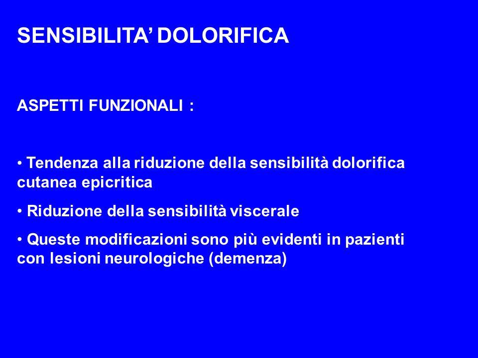 SENSIBILITA DOLORIFICA ASPETTI FUNZIONALI : Tendenza alla riduzione della sensibilità dolorifica cutanea epicritica Riduzione della sensibilità viscer