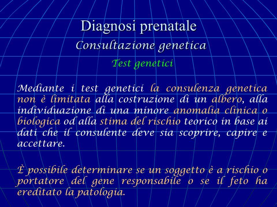 Diagnosi prenatale Consultazione genetica Test genetici Mediante i test genetici la consulenza genetica non è limitata alla costruzione di un albero,