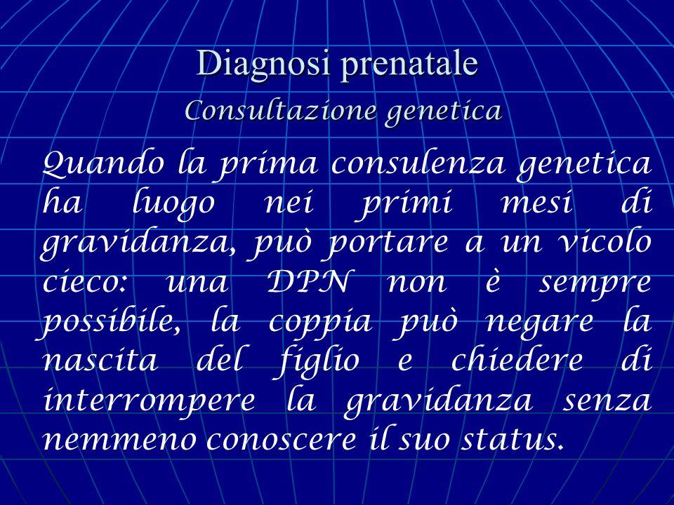 Diagnosi prenatale Consultazione genetica Quando la prima consulenza genetica ha luogo nei primi mesi di gravidanza, può portare a un vicolo cieco: un