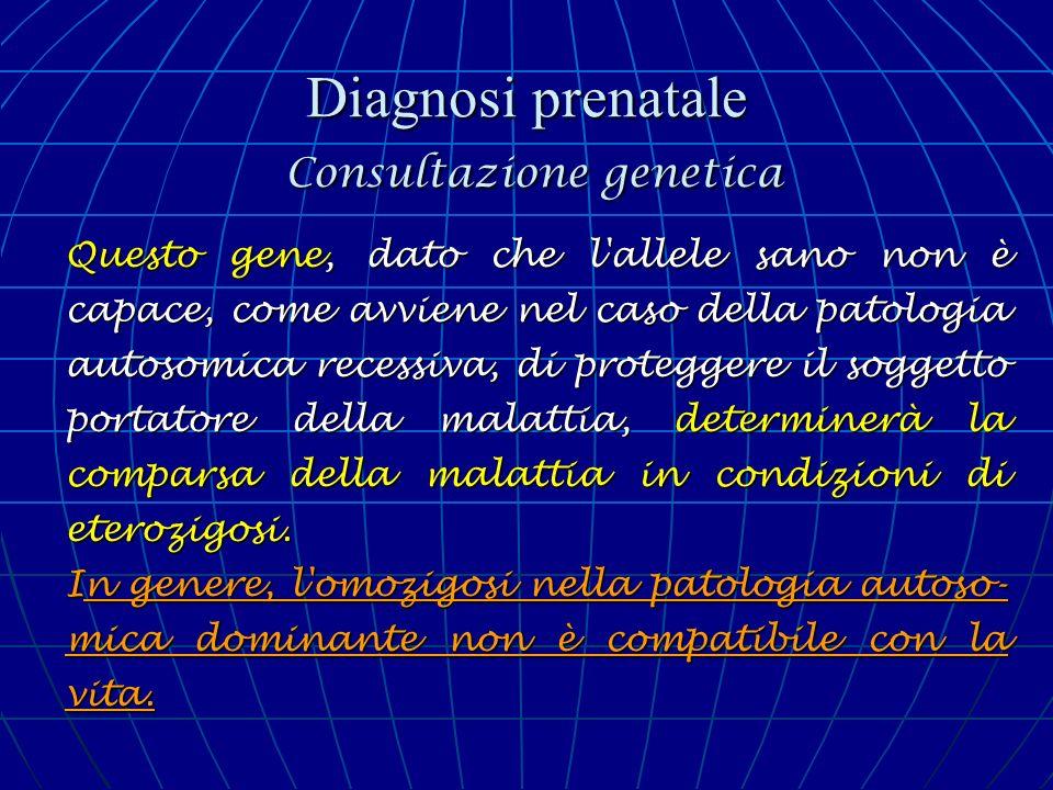 Diagnosi prenatale Consultazione genetica Questo gene, dato che l'allele sano non è capace, come avviene nel caso della patologia autosomica recessiva