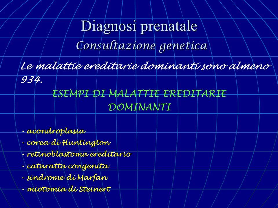 Diagnosi prenatale Consultazione genetica Le malattie ereditarie dominanti sono almeno 934. ESEMPI DI MALATTIE EREDITARIE DOMINANTI - acondroplasia -