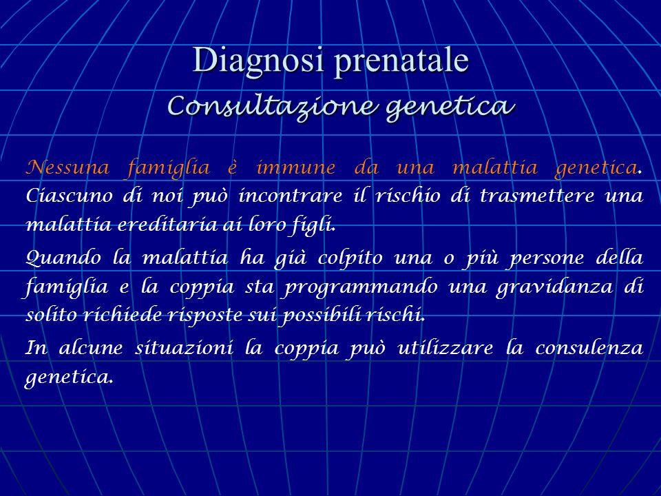 Diagnosi prenatale Consultazione genetica Test genetici La genetica molecolare applicata alla identificazione di geni ha determinato un vero e proprio sconvolgimento nella consulenza genetica che ha reso più affidabile ed ha reso possibile, per alcune malattie, la diagnosi prenatale.