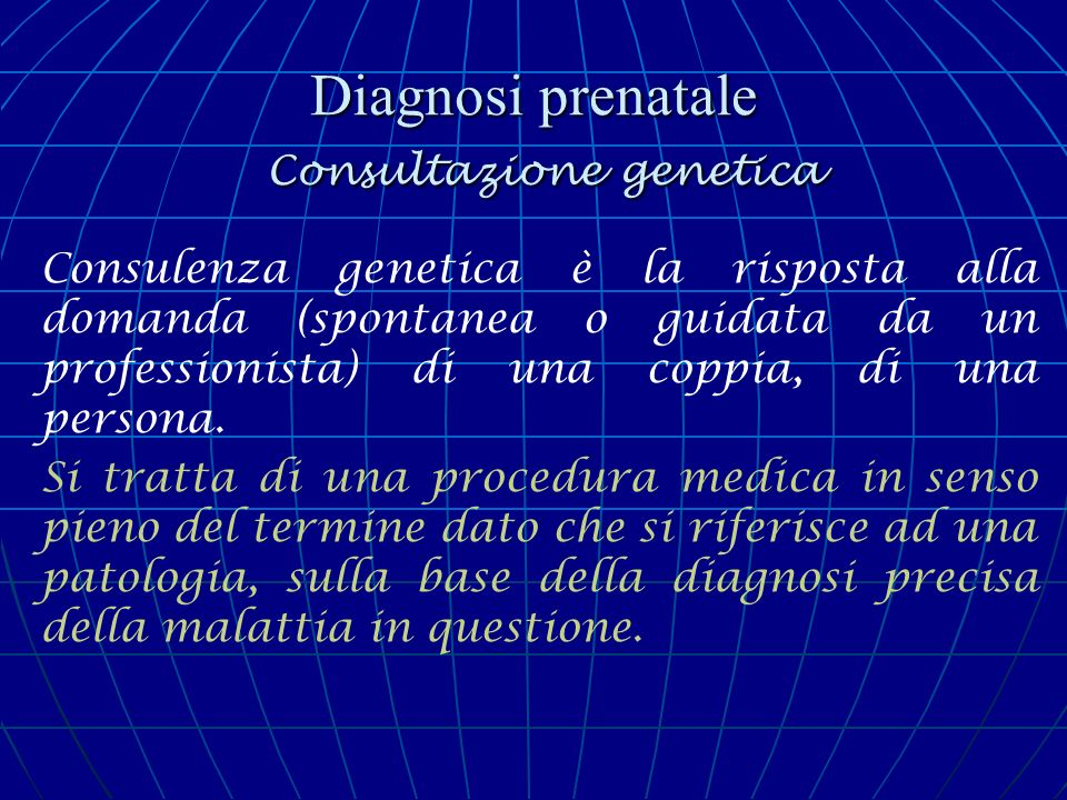 Diagnosi prenatale Consultazione genetica Un altra caratteristica di consulenza genetica è il fatto che, a seguito di tale consultazione, la coppia deve fare una scelta, di decidere se o non un bambino sulla base di un concetto astratto ha la probabilità di avere malattia di famiglia.