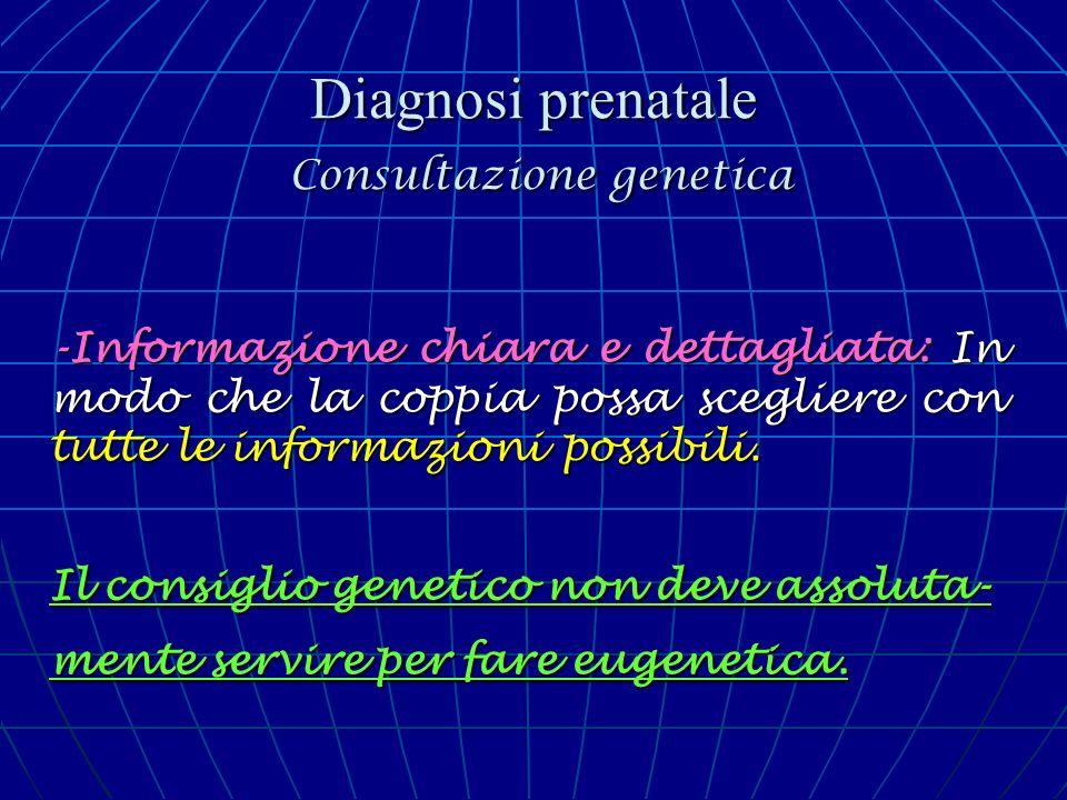 Diagnosi prenatale Consultazione genetica -Informazione chiara e dettagliata: In modo che la coppia possa scegliere con tutte le informazioni possibil