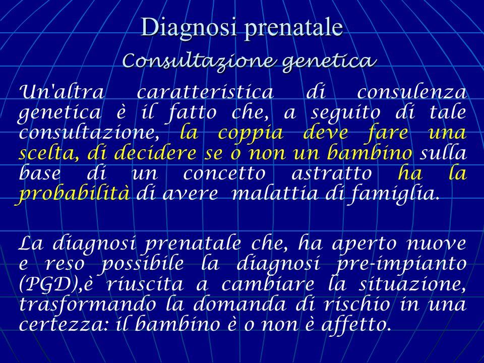 Diagnosi prenatale Consultazione genetica Natimortalità II consiglio genetico in questi casi sarà possibile solamente dopo che è stata fatta la diagnosi mediante cariotipo, fotografia, radiografia, autopsia del nato morto.