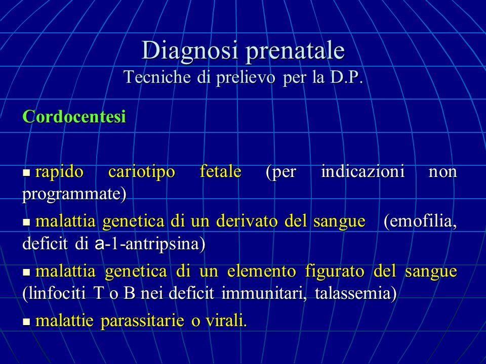 Diagnosi prenatale Tecniche di prelievo per la D.P. Cordocentesi rapido cariotipo fetale (per indicazioni non programmate) rapido cariotipo fetale (pe