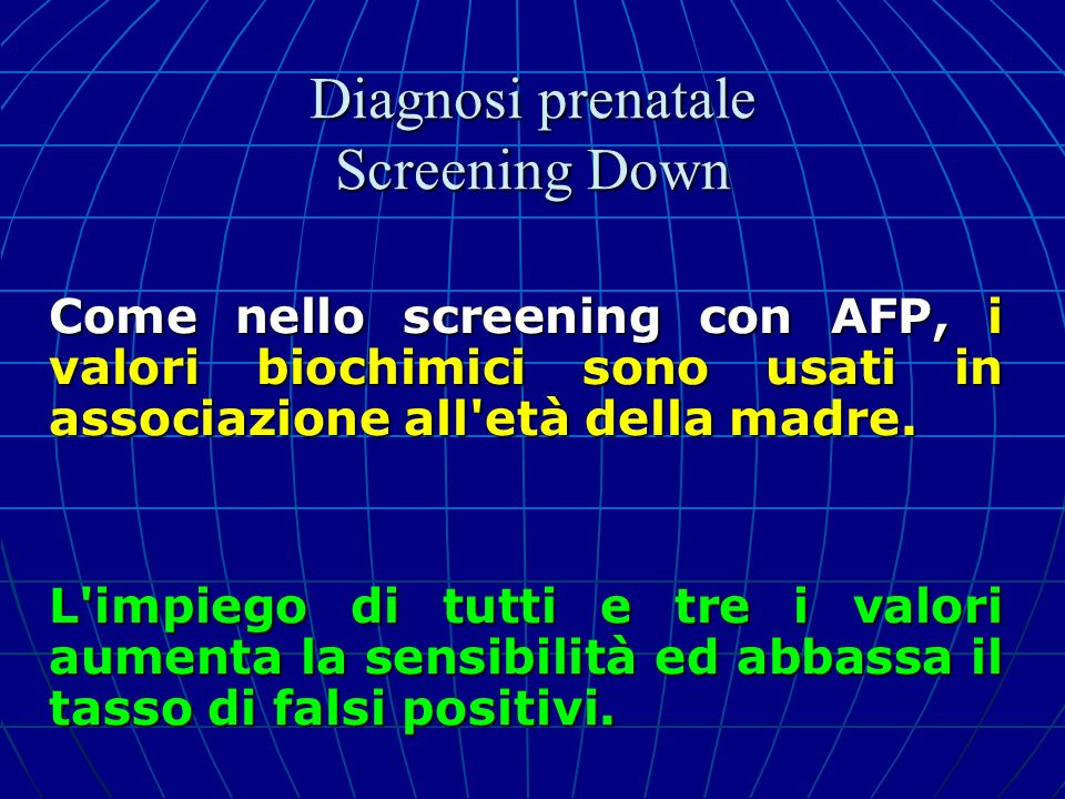 Come nello screening con AFP, i valori biochimici sono usati in associazione all'età della madre. L'impiego di tutti e tre i valori aumenta la sensibi