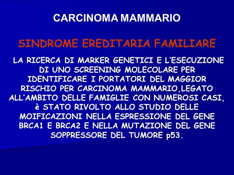 CARCINOMA MAMMARIO LA RICERCA DI MARKER GENETICI E LESECUZIONE DI UNO SCREENING MOLECOLARE PER IDENTIFICARE I PORTATORI DEL MAGGIOR RISCHIO PER CARCIN
