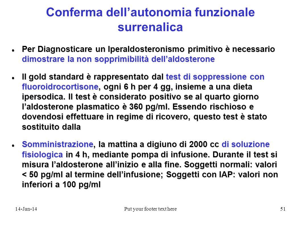 14-Jan-14Put your footer text here51 Conferma dellautonomia funzionale surrenalica Per Diagnosticare un Iperaldosteronismo primitivo è necessario dimo