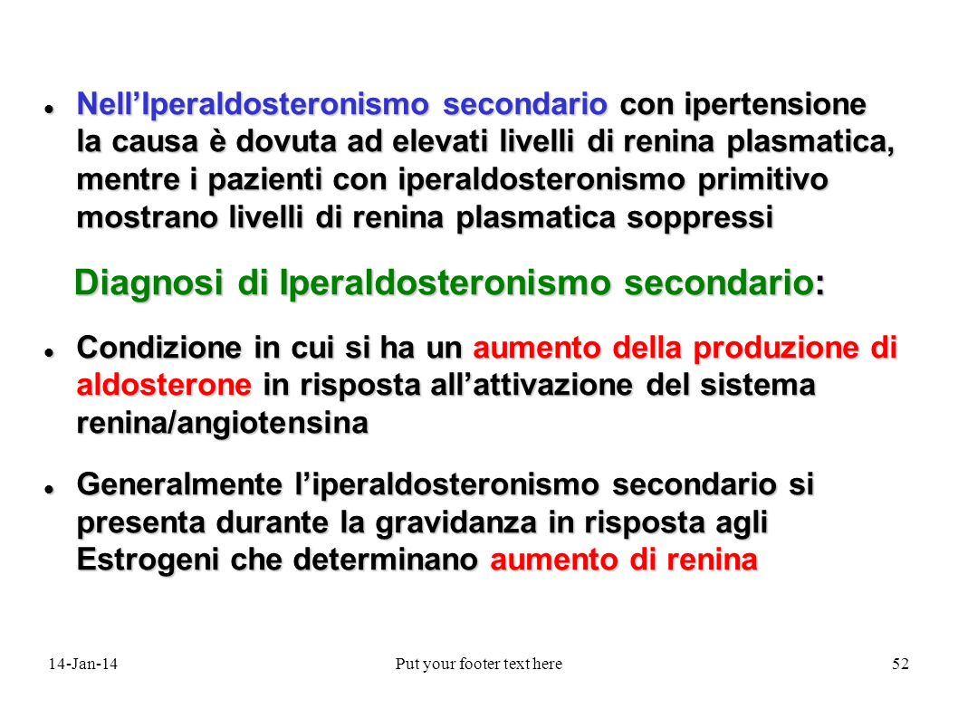 14-Jan-14Put your footer text here52 NellIperaldosteronismo secondario con ipertensione la causa è dovuta ad elevati livelli di renina plasmatica, men
