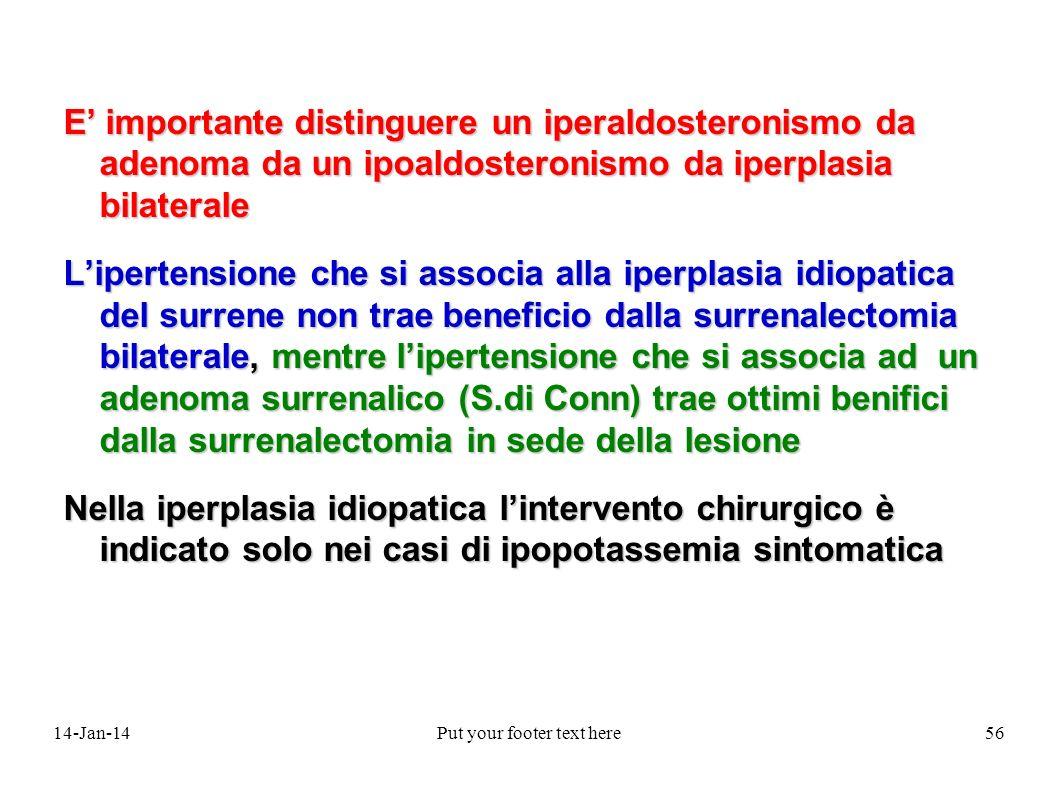 14-Jan-14Put your footer text here56 E importante distinguere un iperaldosteronismo da adenoma da un ipoaldosteronismo da iperplasia bilaterale Lipert