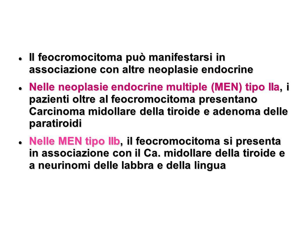 Il feocromocitoma può manifestarsi in associazione con altre neoplasie endocrine Il feocromocitoma può manifestarsi in associazione con altre neoplasi