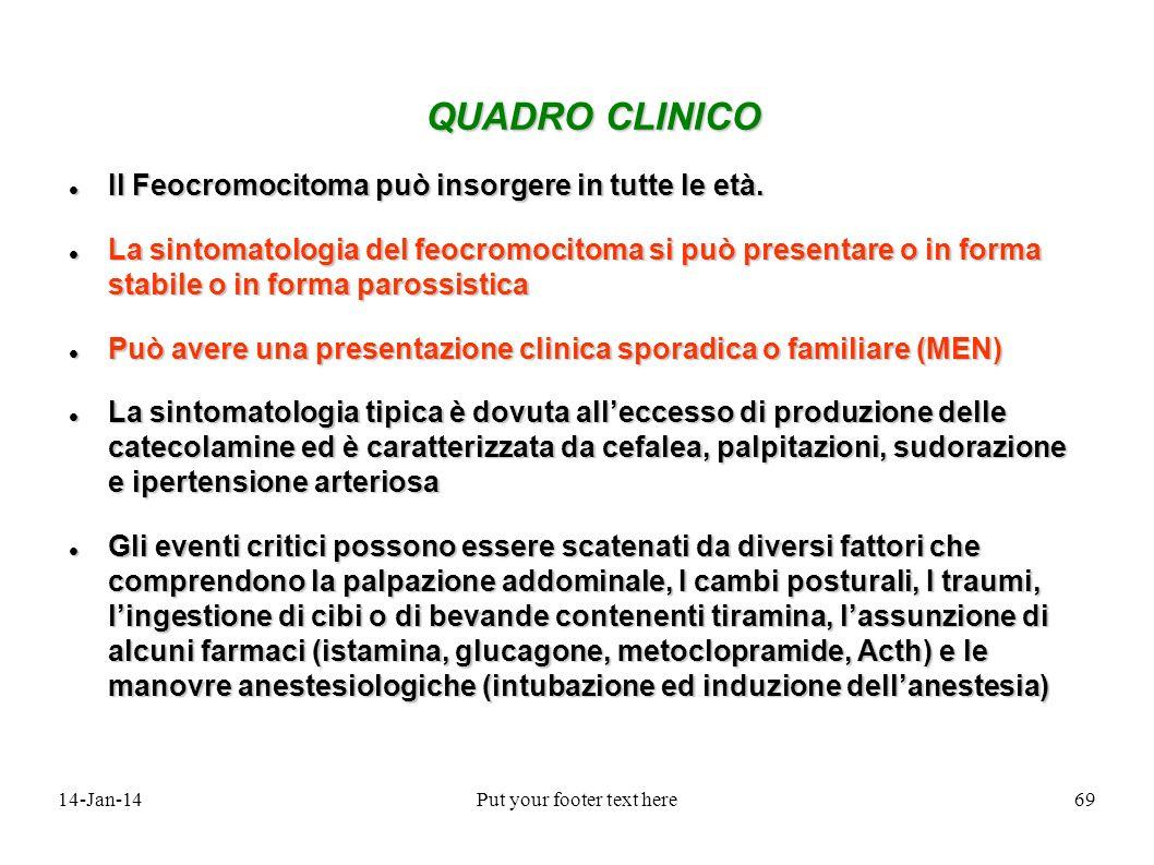 14-Jan-14Put your footer text here69 QUADRO CLINICO QUADRO CLINICO Il Feocromocitoma può insorgere in tutte le età. Il Feocromocitoma può insorgere in