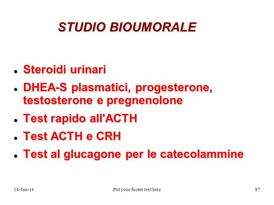 14-Jan-14Put your footer text here87 STUDIO BIOUMORALE Steroidi urinari Steroidi urinari DHEA-S plasmatici, progesterone, testosterone e pregnenolone