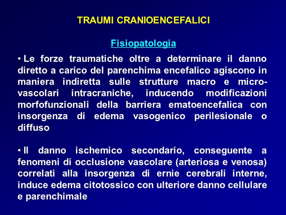TRAUMI CRANIOENCEFALICI Fisiopatologia Le forze traumatiche oltre a determinare il danno diretto a carico del parenchima encefalico agiscono in manier