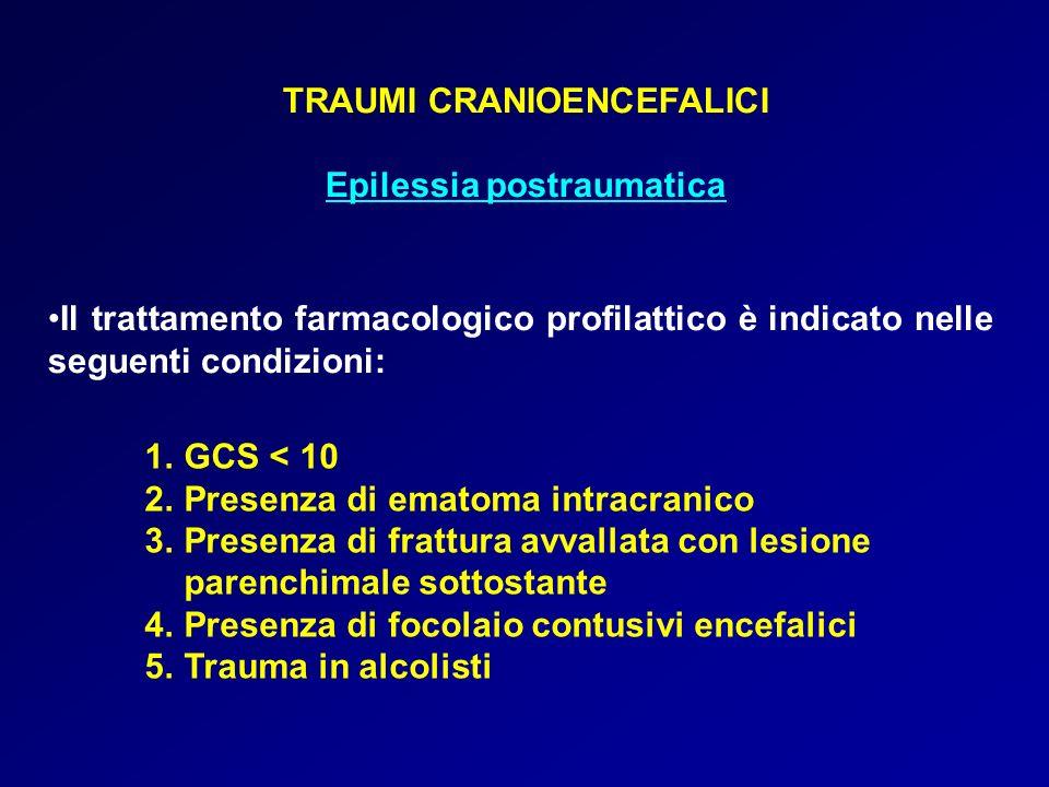 TRAUMI CRANIOENCEFALICI Epilessia postraumatica Il trattamento farmacologico profilattico è indicato nelle seguenti condizioni: 1.GCS < 10 2.Presenza