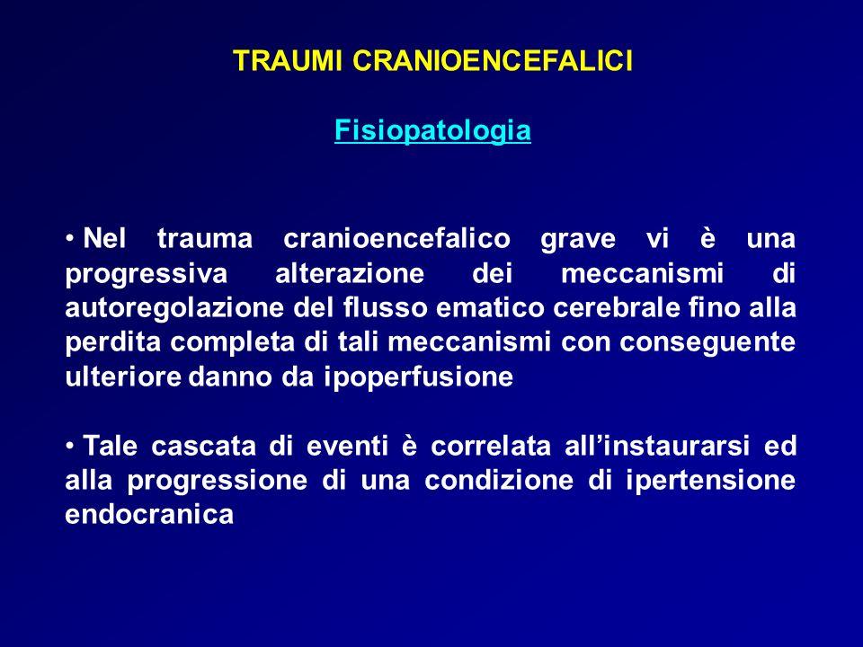 TRAUMI CRANIOENCEFALICI Fisiopatologia Nel trauma cranioencefalico grave vi è una progressiva alterazione dei meccanismi di autoregolazione del flusso