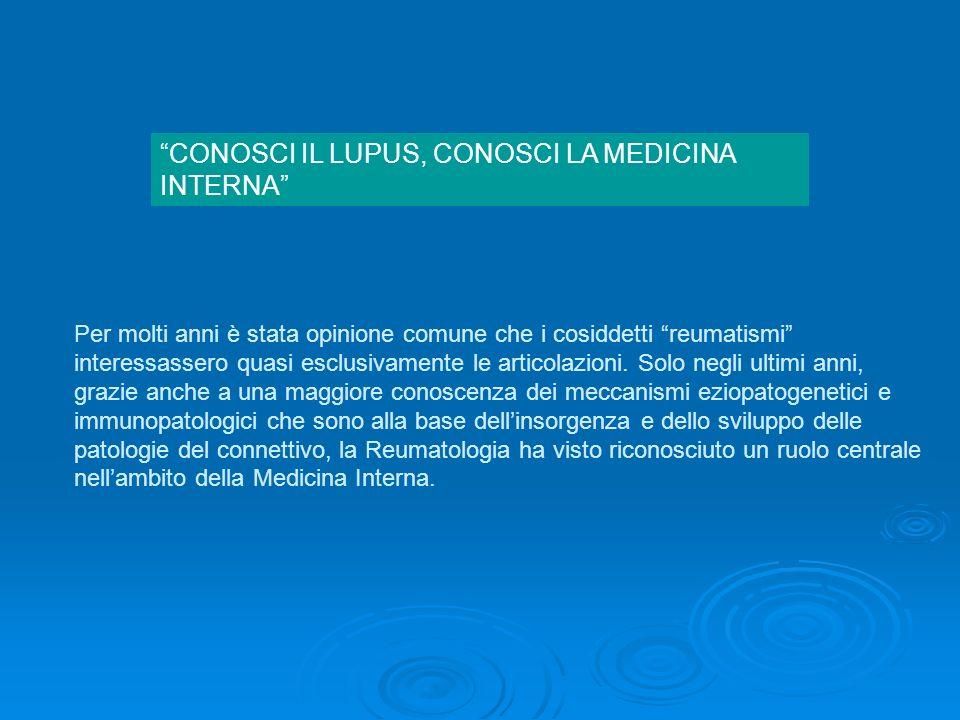 CONOSCI IL LUPUS, CONOSCI LA MEDICINA INTERNA Per molti anni è stata opinione comune che i cosiddetti reumatismi interessassero quasi esclusivamente l