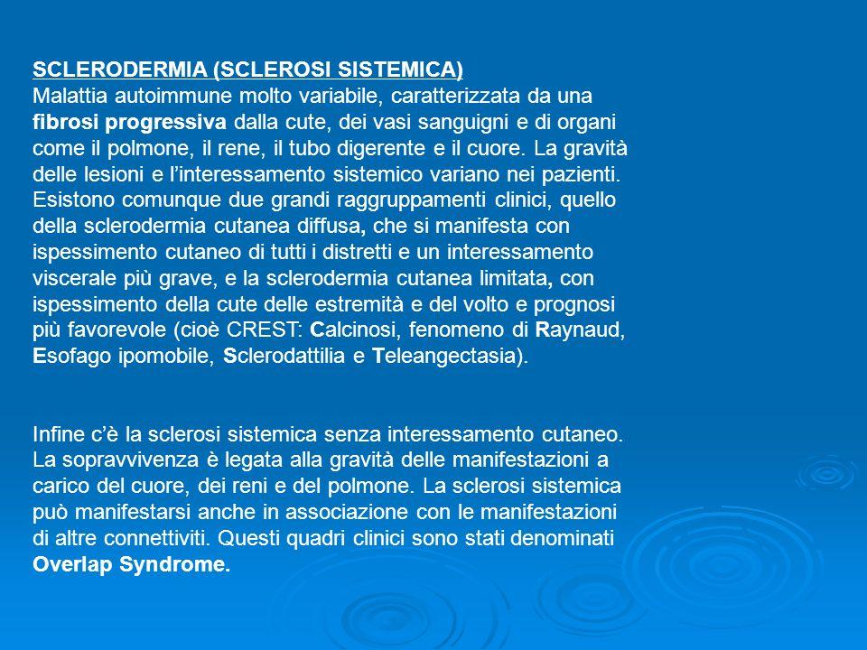 SCLERODERMIA (SCLEROSI SISTEMICA) Malattia autoimmune molto variabile, caratterizzata da una fibrosi progressiva dalla cute, dei vasi sanguigni e di o