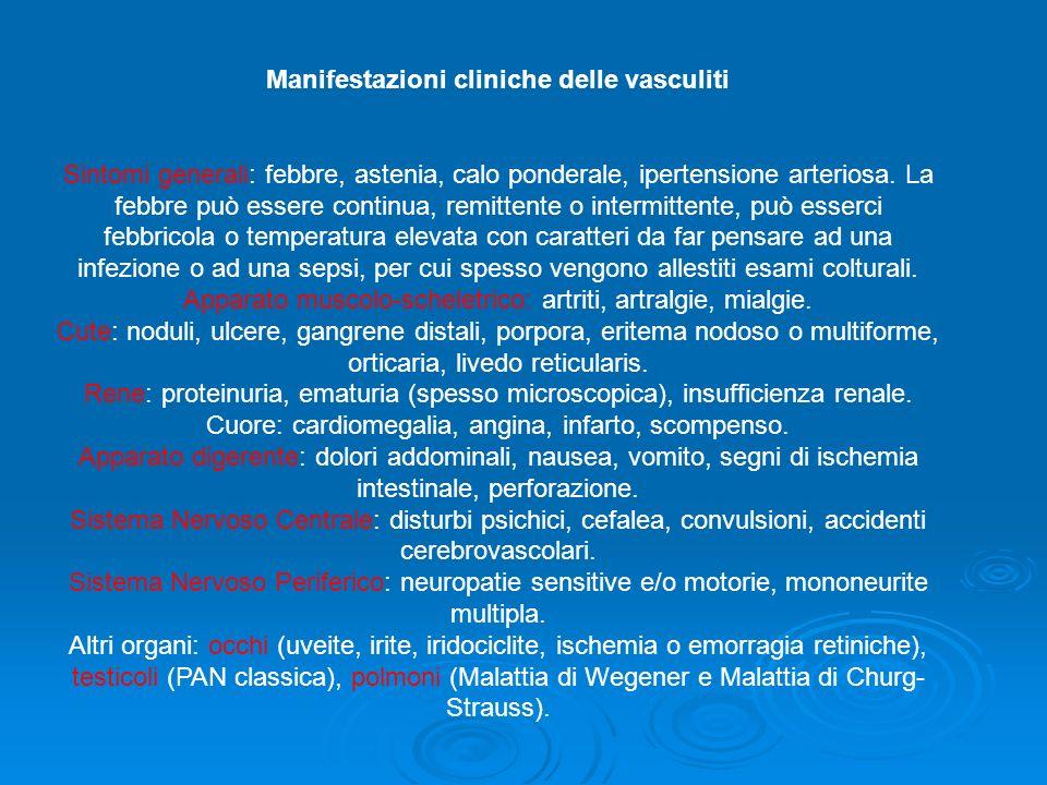 Manifestazioni cliniche delle vasculiti Sintomi generali: febbre, astenia, calo ponderale, ipertensione arteriosa. La febbre può essere continua, remi