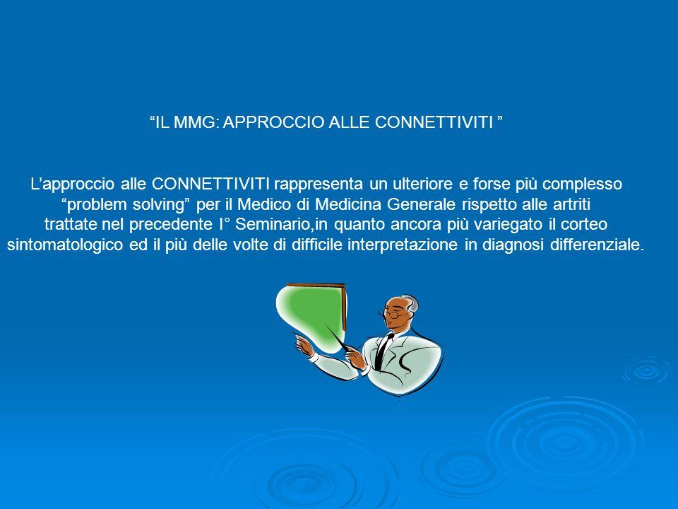 IL MMG: APPROCCIO ALLE CONNETTIVITI Lapproccio alle CONNETTIVITI rappresenta un ulteriore e forse più complesso problem solving per il Medico di Medic