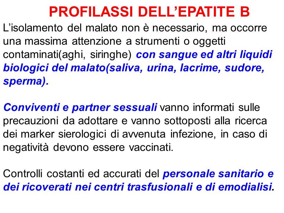 PROFILASSI DELLEPATITE B Lisolamento del malato non è necessario, ma occorre una massima attenzione a strumenti o oggetti contaminati(aghi, siringhe)