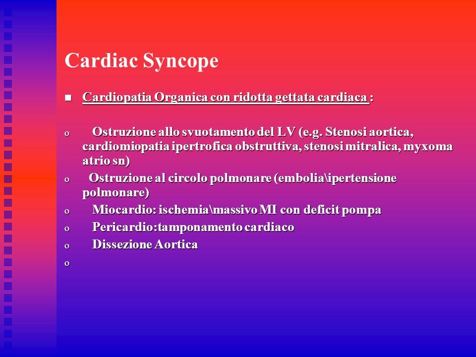 Cardiac Syncope Cardiopatia Organica con ridotta gettata cardiaca : Cardiopatia Organica con ridotta gettata cardiaca : o Ostruzione allo svuotamento
