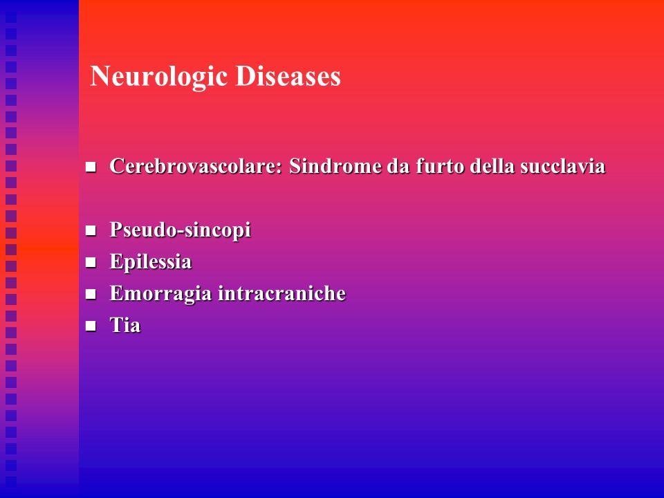 Neurologic Diseases Cerebrovascolare: Sindrome da furto della succlavia Cerebrovascolare: Sindrome da furto della succlavia Pseudo-sincopi Pseudo-sinc