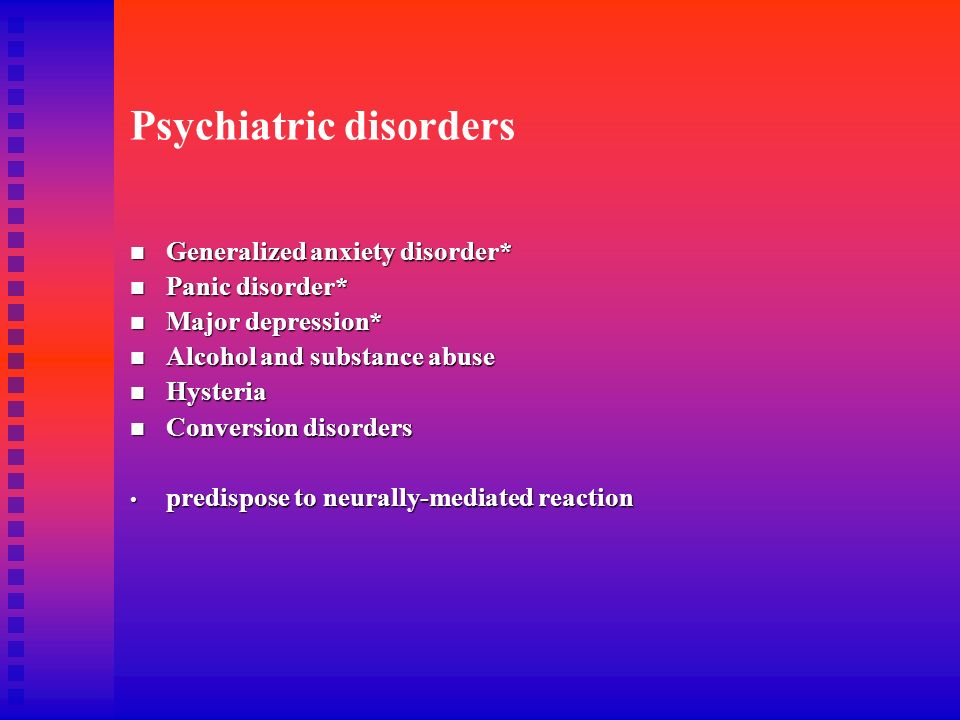 Psychiatric disorders Generalized anxiety disorder* Generalized anxiety disorder* Panic disorder* Panic disorder* Major depression* Major depression*