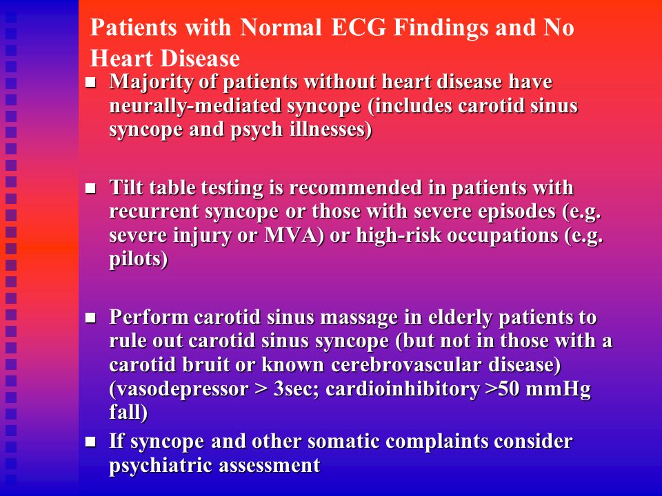 Patients with Normal ECG Findings and No Heart Disease Majority of patients without heart disease have neurally-mediated syncope (includes carotid sin