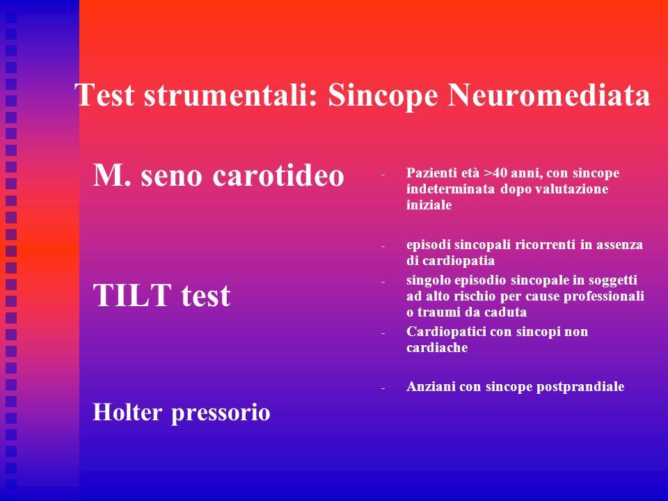 Test strumentali: Sincope Neuromediata M. seno carotideo TILT test Holter pressorio - Pazienti età >40 anni, con sincope indeterminata dopo valutazion