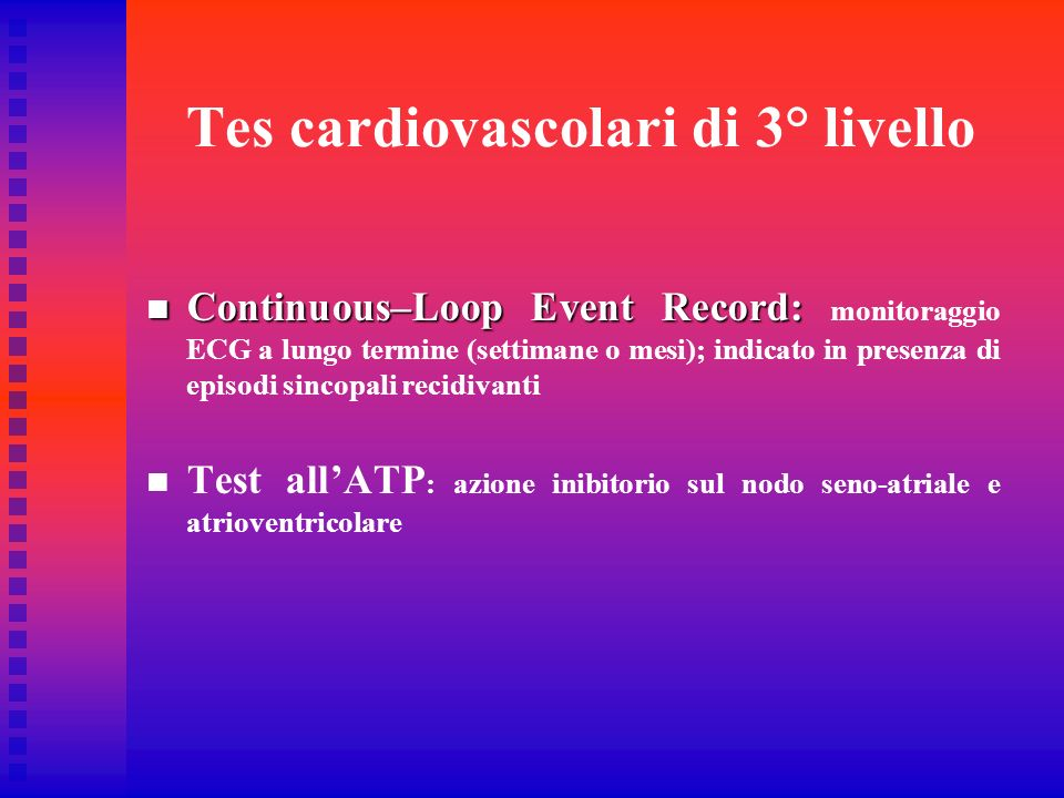 Tes cardiovascolari di 3° livello Continuous–Loop Event Record: Continuous–Loop Event Record: monitoraggio ECG a lungo termine (settimane o mesi); ind