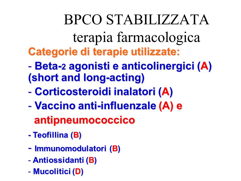 Categorie di terapie utilizzate: - Beta- 2 agonisti e anticolinergici (A) (short and long-acting) - Corticosteroidi inalatori (A) - Vaccino anti-influ
