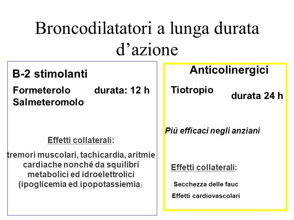 Broncodilatatori a lunga durata dazione B-2 stimolanti Formeterolo durata: 12 h Salmeteromolo Anticolinergici Tiotropio durata 24 h Effetti collateral